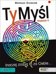 TyMyśl. Inaczej zrobią to za Ciebie. Książka jednego z największych autorytetów w dziedzinie rozwoju osobistego w Polsce. Wiedza zawarta w tej pozycji to instrukcja obsługi mózgu.