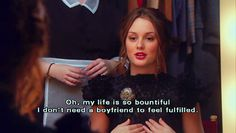"""""""Oh my life is so bountiful I don't need a boyfriend to feel fulfilled."""" - Blair Waldorf"""