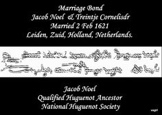 Jacob Noel 1599-1650 Qualified Huguenot Ancestor National Huguenot Society U.S. and International Marriage Records, 1560-1900 Name: Jacob Noweelsz Gender: Male Birth Place: Ne Birth Year: 1599 Spouse Name: Treintje Cornelisdr Marriage Year: 1621 Marriage State: Ne Number Pages: 1 America's First Families