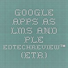 Google Apps as LMS and PLE - EdTechReview™ (ETR)