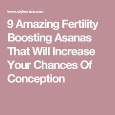 9 Amazing Fertility Boosting Asanas That Will Increase Your Chances Of Conception