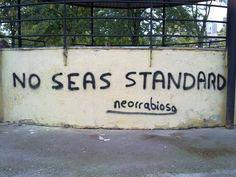 """No seas standard"", Neorrabioso"