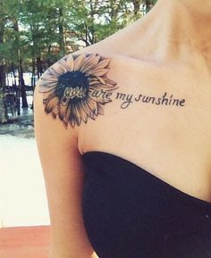 You Are My Sunshine Sunflower Tattoo on Shoulder. You Are My Sunshine Sunflower Tattoo on Shoulder. You Are My Sunshine Sunflower Tattoo on Shoulder. Wörter Tattoos, Neue Tattoos, Word Tattoos, Body Art Tattoos, Sleeve Tattoos, Tattoo Symbols, Tatoos, Quote Tattoos, Floral Tattoos
