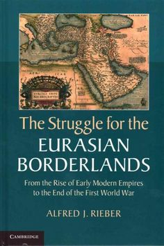 The Struggle for the Eurasian Borderlands: From the Rise of Early Modern Empires to the End of the First World War