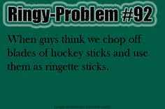 Sooooo true if I did that my ring wouldn't say ringette on it would it