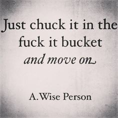 Just chuck it in the fuck it bucket