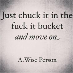 Just chuck it in the fuck it bucket