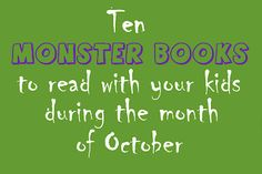 10 Monster Books to read with your kids during the month of October :)