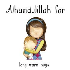 95. Alhamdulillah for long warm hugs. #AlhamdulillahForSeries