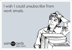 #Workplace: I wish I could unsubscribe from work emails.