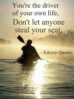 You are the driver of your own life, dont let anyone steal your seat life quotes quotes quote motivational