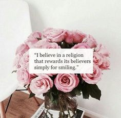I believe in a religion that rewards its believers simply for smiling.