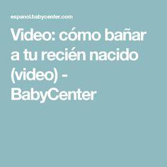 Video: cómo bañar a tu recién nacido (video) - BabyCenter