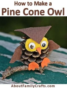 How to Make a Pine Cone Owl - Check out this fun and easy pine cone craft! Who can resist this adorable owl made using a pine cone, felt, and a small branch. (http://aboutfamilycrafts.com/how-to-make-a-pine-cone-owl/)