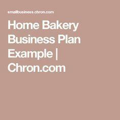 Home Bakery Business Plan Example | Chron.com More