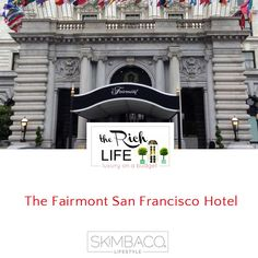 Living the Rich Life at The Fairmont San Francisco Hotel