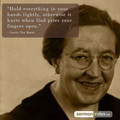 """""""Hold everything in your hands lightly, otherwise it hurts when God pries your fingers open."""" - Corrie Ten Boom #everything #lightly #surrender"""