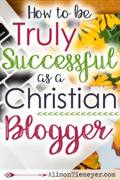 As a Christian blogger, you have a mighty job to do. It's a calling, and it's not always easy. Here are three truths that will help you become a truly successful christian blogger!