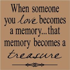 T70- When someone you love becomes a memory, that memory becomes a treasure  12x12  vinyl wall art decals lettering words sayings quote. $7.99, via Etsy.
