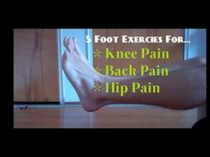5 Foot Exercies To Relieve Back, Hip & Knee Pain