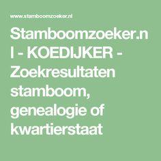 Stamboomzoeker.nl -  KOEDIJKER - Zoekresultaten stamboom, genealogie of kwartierstaat