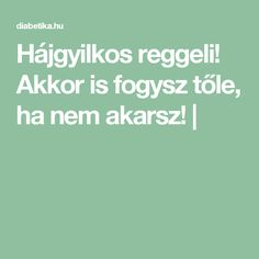 Akkor is fogysz tőle, ha nem akarsz! Good Food, Food And Drink, Health Fitness, How To Plan, Drinks, Life, Diet, Creative, Drinking