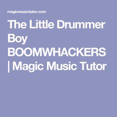 The Little Drummer Boy BOOMWHACKERS   Magic Music Tutor