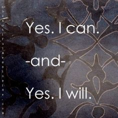I believe that we can all say this to ourselves over and over during times when it feels like you can't, you just can't. Because you can.