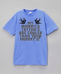 Look what I found on #zulily! Vintage Blue 'My Mommy's Tattoos' Tee - Infant, Toddler & Boys #zulilyfinds
