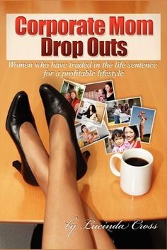 Corporate Mom Dropouts by Lucinda Cross, http://www.amazon.com/dp/0615316093/ref=cm_sw_r_pi_dp_nS7Fpb1M2WVRT