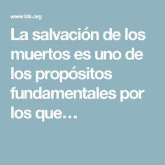 La salvación de los muertos es uno de los propósitos fundamentales por los que…