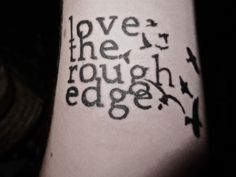 love the rough edge tattoo