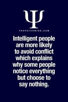 intelligent people are more likely to avoid conflict which explains why some people notice everything but choose to say nothing. Psychology Graduate Programs, Colleges For Psychology, Counseling Psychology, Psychology Quotes, Psycho Facts, Intelligent People, Fandoms, Fact Quotes, Wise Quotes