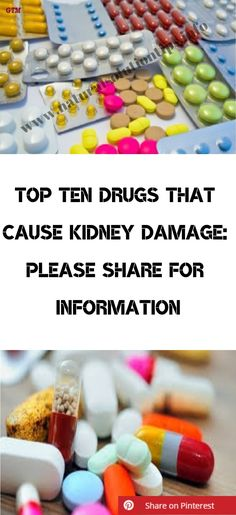 Top Ten Drugs That Cause Kidney Damage: Please Share For Information – Natural Solution Tips