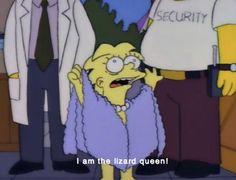 """I'm the lizard queen!"" -Lisa Simpson"