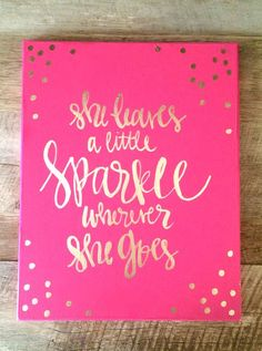 She leaves a little sparkle wherever she goes- 11x14 canvas, hot pink and gold, hot pink canvas, home decor, office decor, gifts for her on Etsy, $22.00