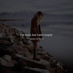 Quotes 'nd Notes — I'm loyal, but I ain't stupid. Soul Quotes, Hurt Quotes, Badass Quotes, Girly Quotes, Attitude Quotes, Woman Quotes, Stupid Quotes, Family Quotes Love, Meaningful Quotes