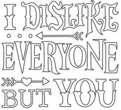 I Dislike Everyone But You_image Coloring Pages For Grown Ups, Love Coloring Pages, Printable Adult Coloring Pages, Coloring Books, Coloring Sheets, Colouring, Swear Word Coloring Book, Mandala, Graffiti