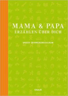 Mama und Papa erzählen über dich: Unser Erinnerungsalbum: Amazon.de: Elma van Vliet, Ilka Heinemann, Matthias Kuhlemann: Bücher