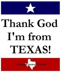 Thank God I'm from TEXAS!