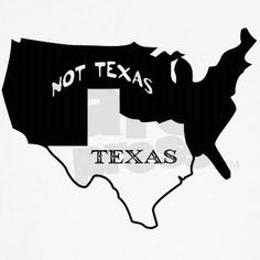 Damn Texas. You haven't been a country since you were Mexican. Quit acting like you are!