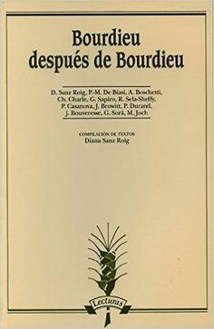 Bourdieu después de Bourdieu / D. Sanz Roig ... [et al.] ; compilación de textos Diana Sanz Roig Publicación Madrid : Arco Libros, D.L. 2014