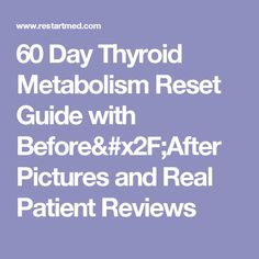 60 Day Thyroid Metabolism Reset Guide with Before/After Pictures and Real Patient Reviews