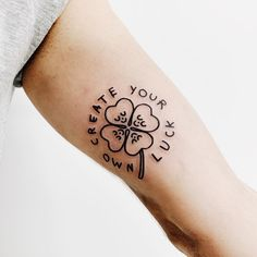Minimalist shamrock and words 'Create your own luck' tattoo inked on the left arm Wörter Tattoos, Party Tattoos, Word Tattoos, Shamrock Tattoos, Animal Wall Decals, Tattoo Quotes, Tattoo Art, Tattoo Designs, Tattoo Ideas