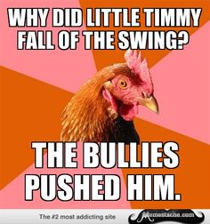 Anti-Joke Chicken: Why did little Timmy fall of the swing?...