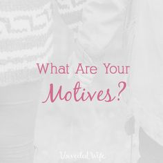 What Are Your Motives?