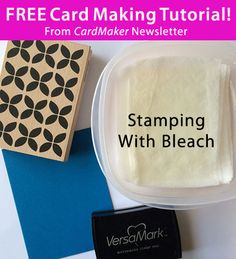 Free CardMaking Tutorial from CardMaker newsletter: Stamping With Bleach Technique by Kimber McGray. Click on the photo to access the tutorial. Sign up for this free newsletter here: www.AnniesNewsletters.com.