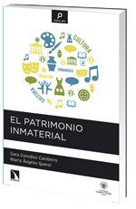 El patrimonio inmaterial / Sara González Cambeiro y María Ángeles Querol PublicaciónMadrid : Los Libros de la Catarata : Universidad Complutense Madrid, D.L. 2014
