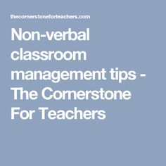 Non-verbal classroom management tips - The Cornerstone For Teachers