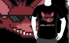 ====== Shirt for Sale ======  Foxy - Deal With It (White Font) Five Nights at Freddy's Shirt by Kaiserin. ========================= #FNAF